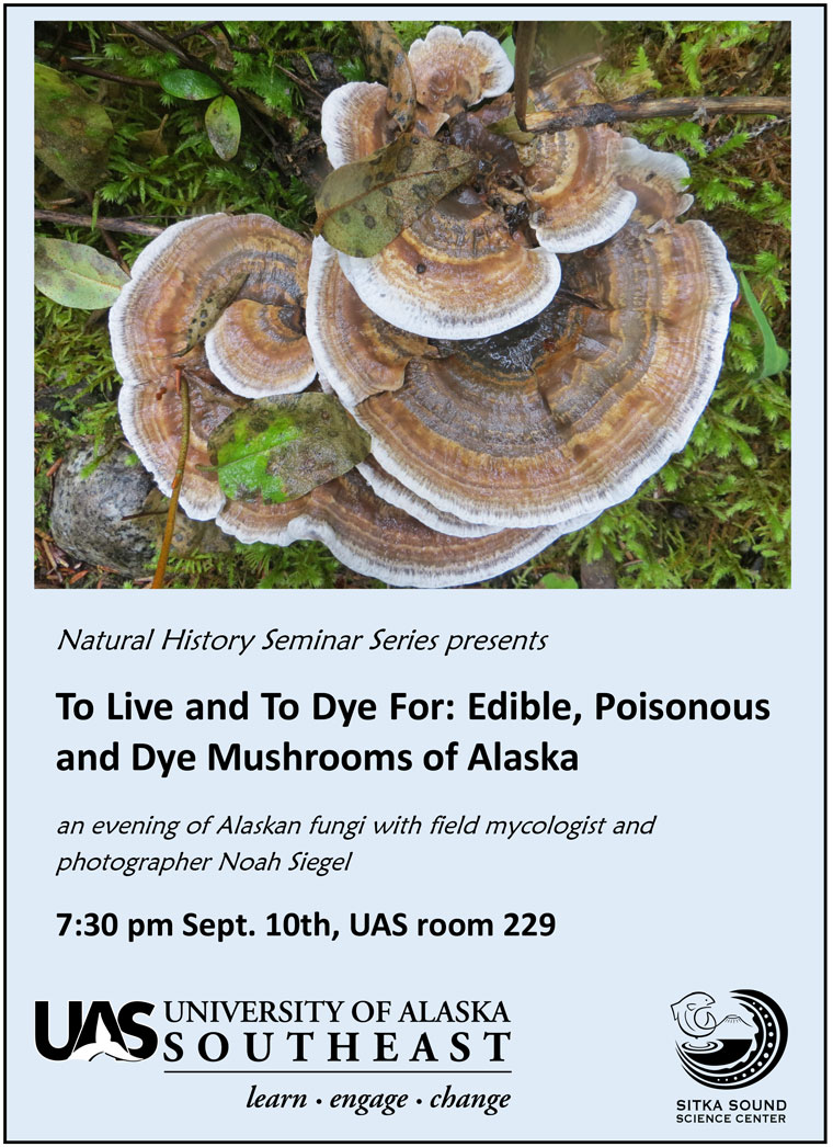 To Live and To Dye For: Edible, Poisonous and Dye Mushrooms of Alaska  - 7:30 pm Sept. 10th, UAS room 229